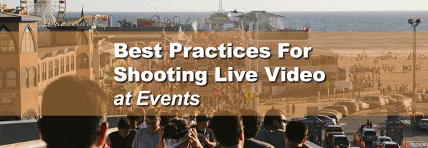 best practices for shooting live video at events
