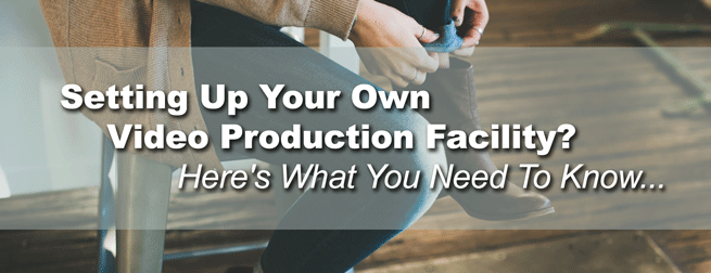 Setting up your own video production facility