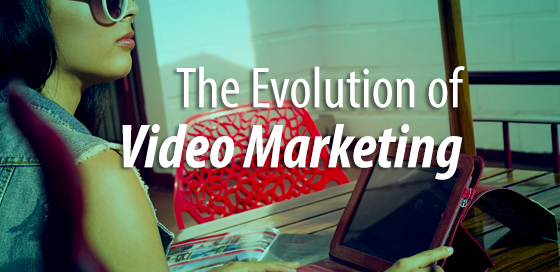 The Evolution of Video Marketing