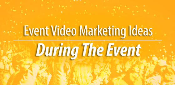 Event Video Marketing - During The Event