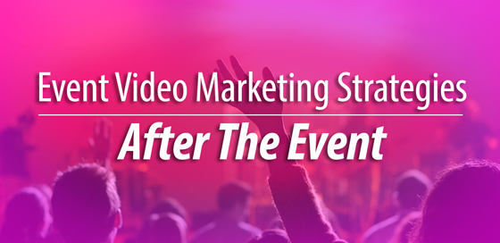 Event Video Strategies After the Event
