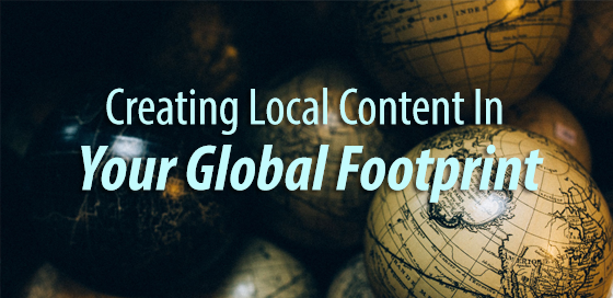 Creating Local Content In Your Global Footprint