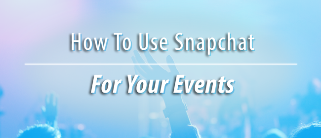 How To Use Snapchat For Your Events