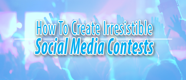 How To Create Irresistible Social Media Contests