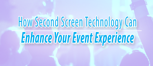 How Second Screen Technology Can Enhance Your Event Experience