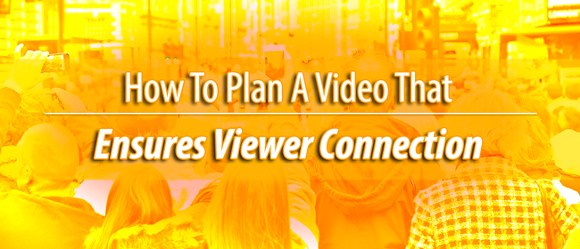 How To Plan A Video That Ensures Viewer Connection