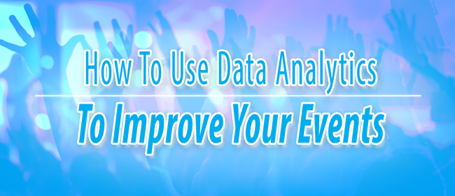 How To Use Data Analytics To Improve Your Events