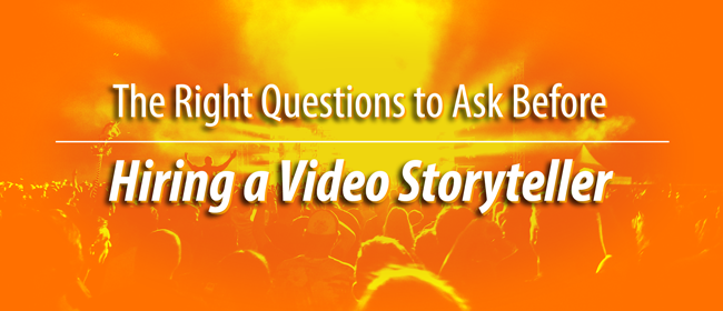 The Right Questions to Ask Before Hiring a Video Storyteller