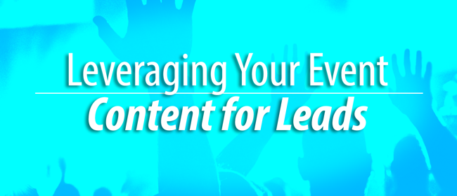leveraging event content for leads
