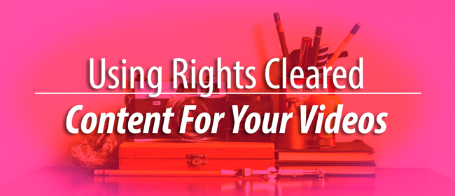 using rights cleared content for videos
