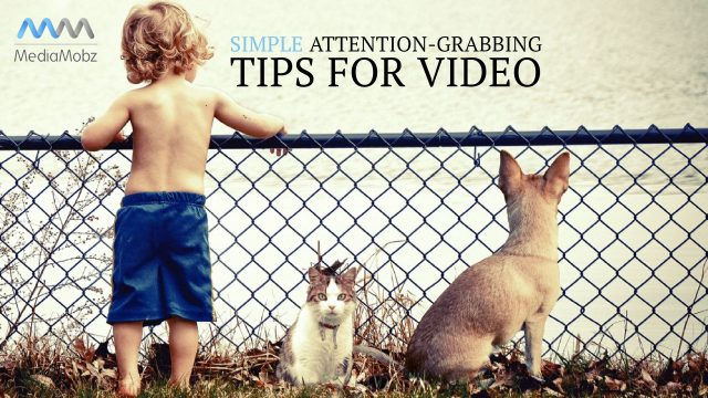 simple attention grabbing tips for video